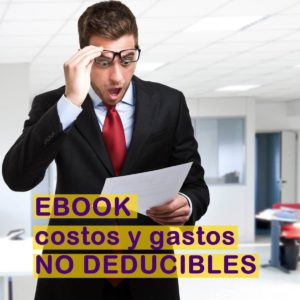 costos y gastos deducibles de IVA, Costos no deducibles de renta, gastos no deducibles de renta,